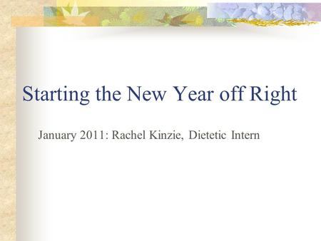 Starting the New Year off Right January 2011: Rachel Kinzie, Dietetic Intern.