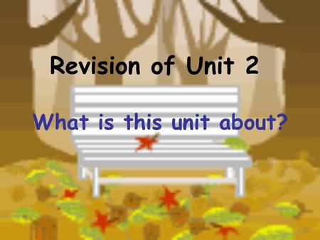 Revision of Unit 2 What is this unit about?. 1. 2. 3. 4. 5. 6. 7. 8. 9. 10. 11. 12. 13. 14. …… 15. 16. 17. see a doctor have a headache have a bad cold.