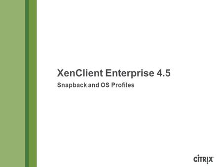 XenClient Enterprise 4.5 Snapback and OS Profiles.