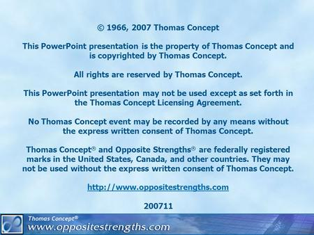 © 1966, 2007 Thomas Concept This PowerPoint presentation is the property of Thomas Concept and is copyrighted by Thomas Concept. All rights are reserved.