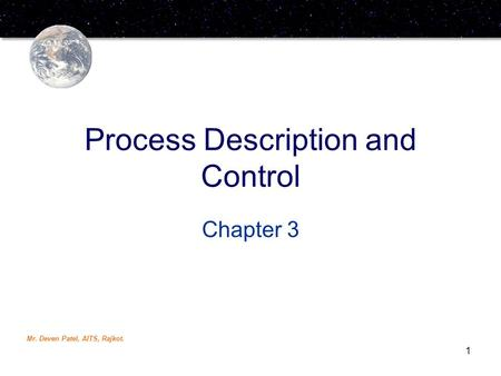 Mr. Deven Patel, AITS, Rajkot. 1 Process Description and Control Chapter 3.