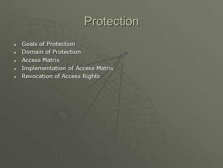 Protection Goals of Protection Goals of Protection Domain of Protection Domain of Protection Access Matrix Access Matrix Implementation of Access Matrix.