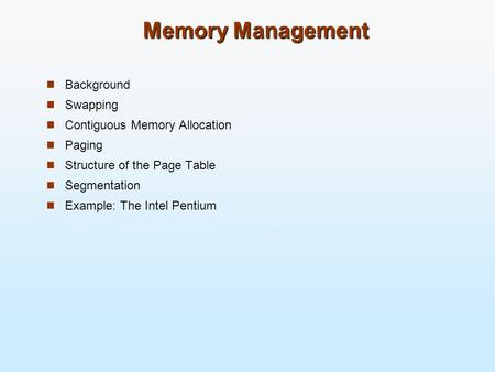 Memory Management Background Swapping Contiguous Memory Allocation Paging Structure of the Page Table Segmentation Example: The Intel Pentium.