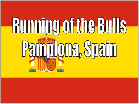 Takes place July 6-14 every year to honor Pamplonas patron saint, San Fermín, the patron saint of bakers and wine The celebration includes fireworks,