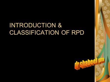 INTRODUCTION & CLASSIFICATION OF RPD. DEFINITION- PROSTHODONTICS Defined as the branch of dentistry pertaining to the restoration and maintainence of.