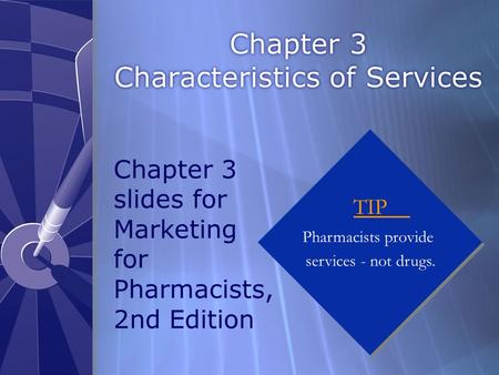 Chapter 3 Characteristics of Services TIP Pharmacists provide services - not drugs. TIP Pharmacists provide services - not drugs. Chapter 3 slides for.