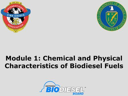 Module 1: Chemical and Physical Characteristics of Biodiesel Fuels.