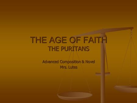 THE AGE OF FAITH THE PURITANS Advanced Composition & Novel Mrs. Lutes.