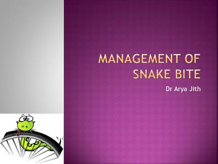 Dr Arya Jith. Best way to a manage Is to prevent a snake bite…..!
