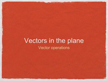Vectors in the plane Vector operations. Vectors A vector is a quantity with both a magnitude and a direction. Vectors are used to represent velocity,
