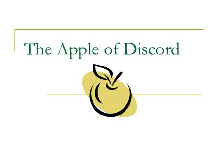 The Apple of Discord. Eris goddess of discord The Trojan War has its roots in the marriage between Peleus and Thetis, a sea-goddess. Peleus and Thetis.