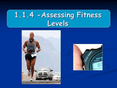 1.1.4 -Assessing Fitness Levels. L/Os To know what is meant by PAR-Q To know what is meant by PAR-Q Be able to assess Health Related Fitness and Skill.