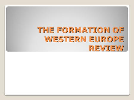 THE FORMATION OF WESTERN EUROPE REVIEW. Part I: Q/A A style of architecture that evolved in medieval Europe in the early 1100s. Gothic.