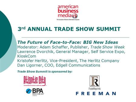 The Future of Face-to-Face: BIG New Ideas Moderator: Adam Schaffer, Publisher, Trade Show Week Lawrence Dvorchik, General Manager, Self Service Expo, KioskCom.