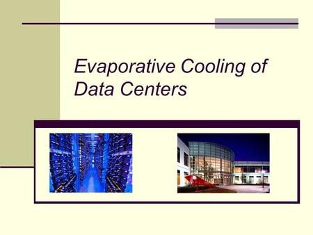 Evaporative Cooling of Data Centers. Why is this important? What does the industry say? How does the technology work? How does it address the problem?