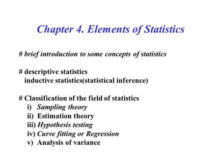 Chapter 4. Elements of Statistics # brief introduction to some concepts of statistics # descriptive statistics inductive statistics(statistical inference)