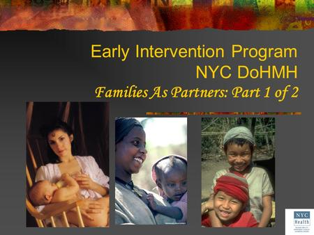 Early Intervention Program NYC DoHMH Families As Partners: Part 1 of 2.