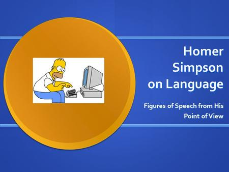 Homer Simpson on Language Figures of Speech from His Point of View.