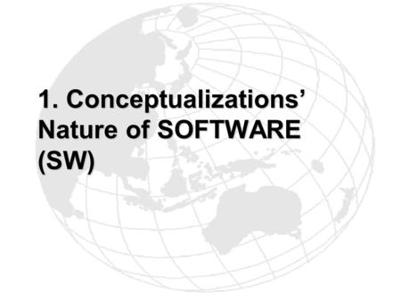 1. Conceptualizations Nature of SOFTWARE (SW). DNA:- IQ/ EQ DNA:- IQ/ EQ DNA:- IQ/ EQ DNA:- IQ/ EQ Environmrntal Natural System:- ENTITY Environmrntal.