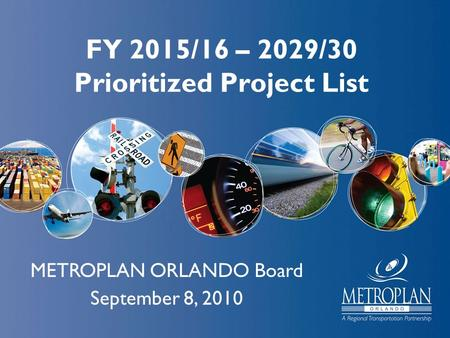 FY 2015/16 – 2029/30 Prioritized Project List METROPLAN ORLANDO Board September 8, 2010.
