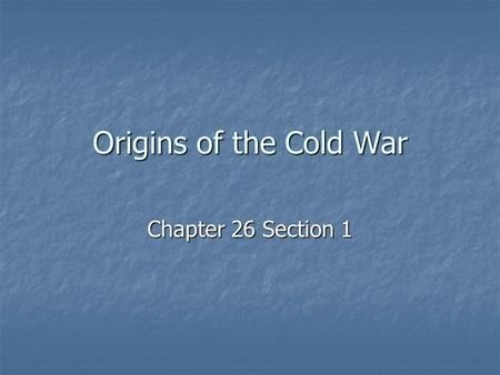 Origins of the Cold War Chapter 26 Section 1. A New War Cold War Cold War Era of confrontation and competition b/w the US and the Soviet Union Era of.