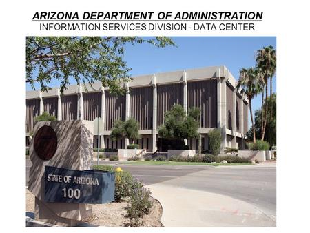 ARIZONA DEPARTMENT OF ADMINISTRATION INFORMATION SERVICES DIVISION - DATA CENTER.