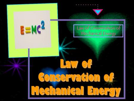 Law of Conservation of Mechanical Energy Law of Conservation of Mechanical Energy Law of Conservation of Mechanical Energy Law of Conservation of Mechanical.