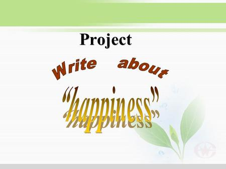 Project. What is your idea of happiness? Question 1: