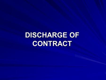 DISCHARGE OF CONTRACT. When an agreement, which was binding on the parties to it, ceases to bind them, the contact is said to be discharged. A contract.