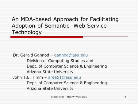 EDOC 2004 - MDSW Workshop1 An MDA-based Approach for Facilitating Adoption of Semantic Web Service Technology Dr. Gerald Gannod –