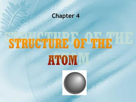 Chapter 4 STRUCTURE OF THE ATOM.