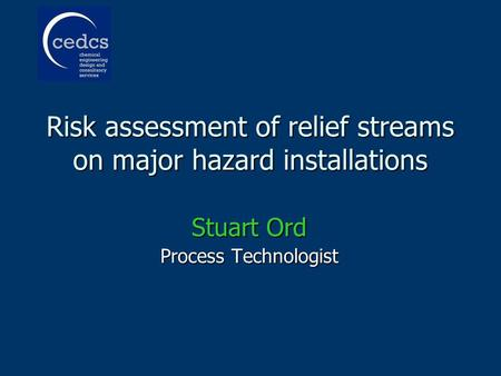 Risk assessment of relief streams on major hazard installations Stuart Ord Process Technologist.
