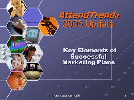Attend Trend 2005 - SISO 1 AttendTrend ® 2005 Update Key Elements of Successful Marketing Plans.