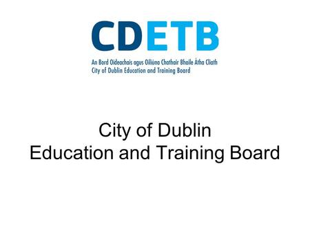 City of Dublin Education and Training Board. Have all VECs become ETBs? The 33 VECs that existed before July 1 st 2013 have now been reformed into 16.