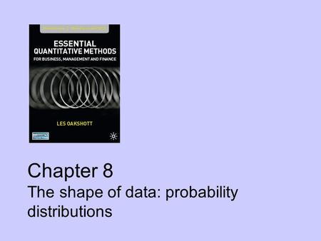 Chapter 8 The shape of data: probability distributions.
