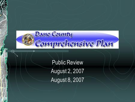 Public Review August 2, 2007 August 8, 2007. Howd We Get Here?