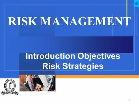 1 RISK MANAGEMENT Introduction Objectives Risk Strategies.