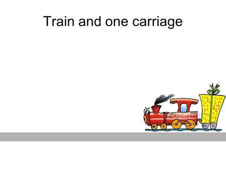 Train and one carriage.