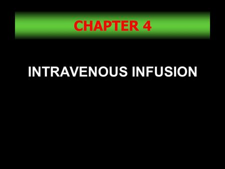 CHAPTER 4 INTRAVENOUS INFUSION.