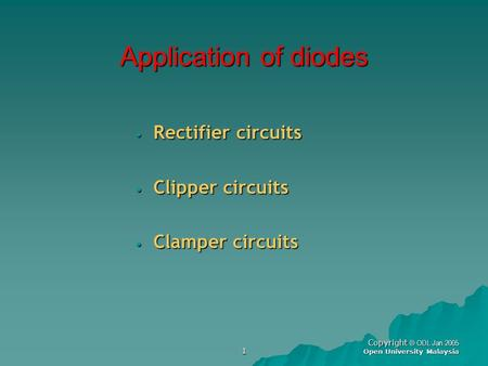 Application of diodes Rectifier circuits Clipper circuits