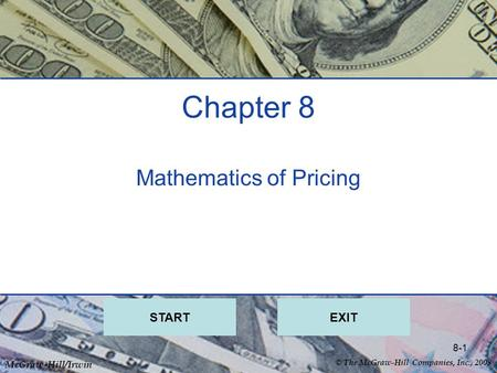 © The McGraw-Hill Companies, Inc., 2008 McGraw-Hill/Irwin 8-1 Chapter 8 Mathematics of Pricing STARTEXIT.