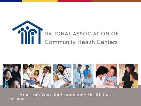 Rev 1/19/101. Americas Voice for Community Health Care The NACHC Mission To promote the provision of high quality, comprehensive and affordable health.