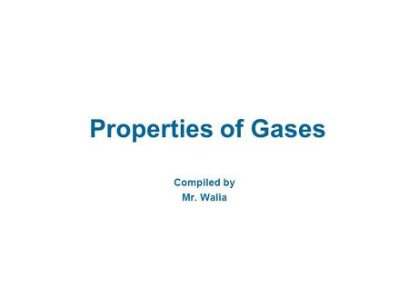 Properties of Gases Compiled by Mr. Walia Gas form is an essential form of the matter O 2, O 3, N 2, CO 2 are essential gases in the atmosphere. O 2,