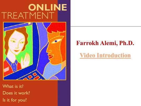Farrokh Alemi, Ph.D. Video Introduction. Online Substance Abuse Treatment 1. Motivational counseling 2. Relapse prevention 3. Peer to peer support group.