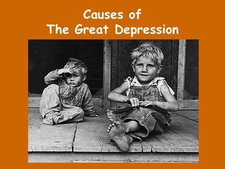 Causes of The Great Depression There are several explanations for the Great Depression, but the most obvious causes are four: