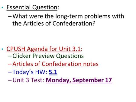 Essential Question: –What were the long-term problems with the Articles of Confederation? CPUSH Agenda for Unit 3.1: –Clicker Preview Questions –Articles.