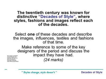 Decades of Style  Styles change, style doesn't  The twentieth century was known for distinctive Decades of Style, where styles, fashions and images reflect.