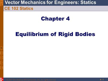 © 2007 The McGraw-Hill Companies, Inc. All rights reserved. Vector Mechanics for Engineers: Statics EighthEdition 4 - 1 CE 102 Statics Chapter 4 Equilibrium.