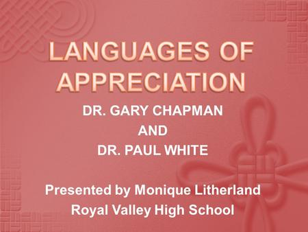DR. GARY CHAPMAN AND DR. PAUL WHITE Presented by Monique Litherland Royal Valley High School.