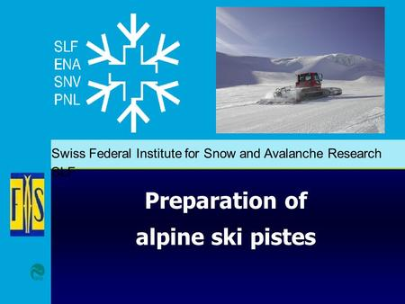 Swiss Federal Institute for Snow and Avalanche Research SLF Preparation of alpine ski pistes.